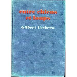 LIVRE - ENTRE CHIENS ET LOUPS DE GILBERT CESBRON