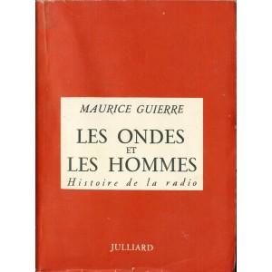 LIVRE - LES ONDES ET LES HOMMES - HISTOIRE DE LA RADIO - MAURICE GUIERRE