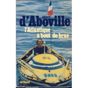 LIVRE : L'ATLANTIQUE A BOUT DE BRAS. Gérard D'ABOVILLE.