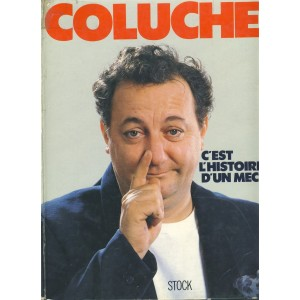 LIVRE - COLUCHE - C'EST L'HISTOIRE D'UN MEC...
