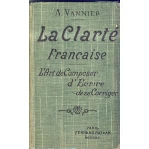 LIVRE SCOLAIRE - LA CLARTE FRANCAISE - L'ART DE COMPOSER, D'ECRIRE DE SE CORRIGER. ANTONIN VANNIER.