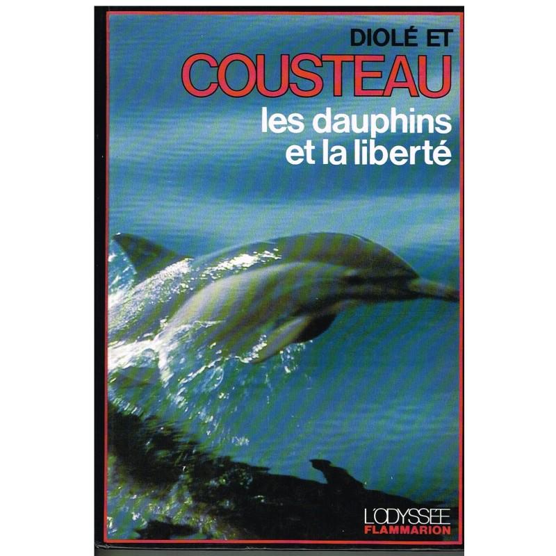 LIVRE - LES DAUPHINS ET LA LIBERTE de DIOLE et COUSTEAU