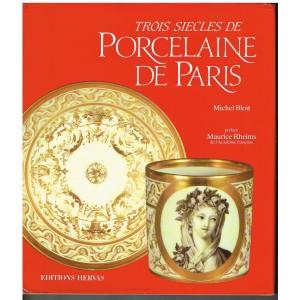 LIVRE D'ART : TROIS SIECLES DE PORCELAINE DE PARIS. MICHEL BLOIT