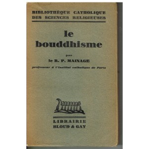 LE BOUDDHISME PAR LE  R. P. MAINAGE