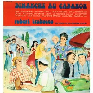 2 DISQUES 33 TOURS  ROBERT TRABUCCO - DIMANCHE AU CABANON