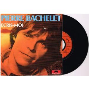 DISQUE PIERRE BACHELET - ECRIS-MOI 45 TOURS 17 cm SP