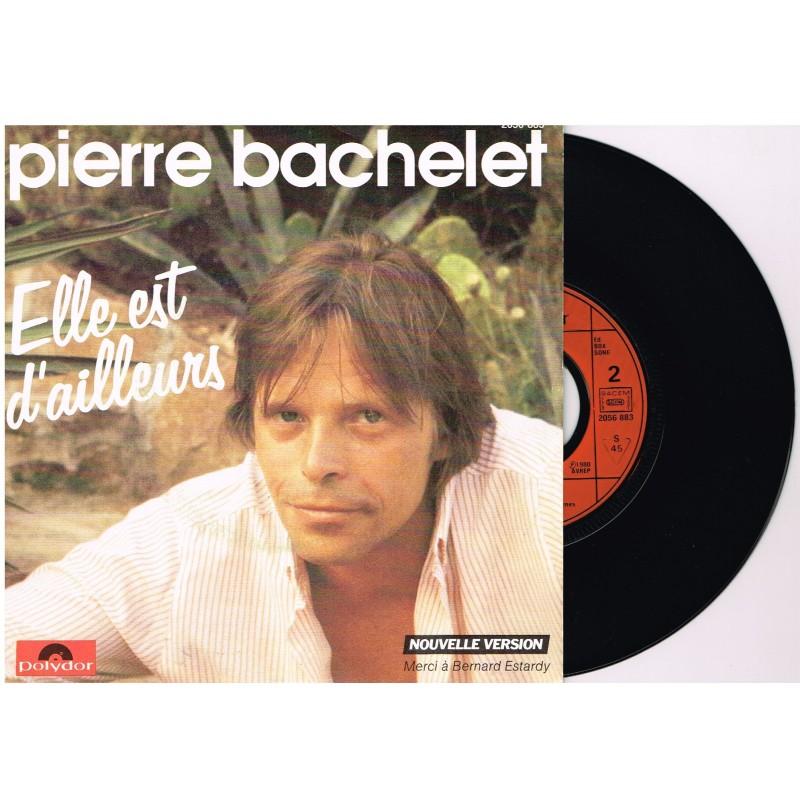 DISQUE PIERRE BACHELET - ELLE EST D'AILLEURS