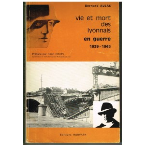 LIVRE - VIE ET MORT DES LYONNAIS EN GUERRE 1939 - 1945 - B. AULAS