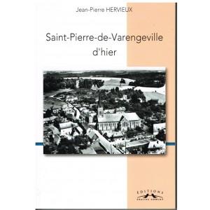 LIVRE - SAINT-PIERRE-DE-VARENGEVILLE D'HIER  - Jean-Pierre HERVIEUX