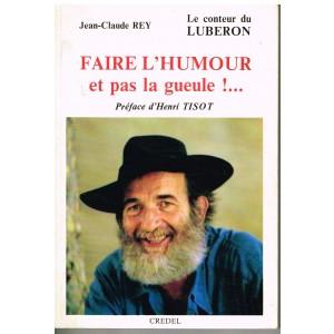 LIVRE : FAIRE L'HUMOUR ET PAS LA GUEULE !... - JEAN-CLAUDE REY