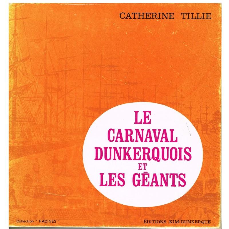 LIVRE - LE CARNAVAL DUNKERQUOIS ET LES GEANTS PAR CATHERINE TILLIE