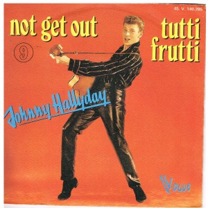 DISQUE 45 TOURS 17 cm N° 9 - JOHNNY HALLYDAY - NOT GET OUT - TUTTI FRUTTI