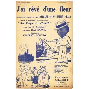 PARTITION DE ALIBERT - J'AI REVE D'UNE FLEUR DE L'OPERETTE MARSEILLAISE AU PAYS DU SOLEIL