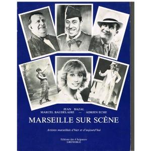LIVRE - MARSEILLE SUR SCENE - ARTISTES MARSEILLAIS D'HIER ET D'AUJOURD'HUI