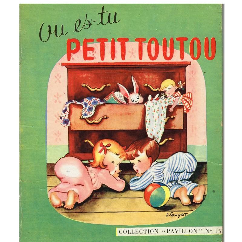 LIVRE - OU ES-TU PETIT TOUTOU - TEXTE ET ILLUSTRATIONS DE JACQUELINE GUYOT