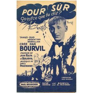 PARTITION DE BOURVIL - POUR SÛR - QU'EST-CE QUE TU DIS ?