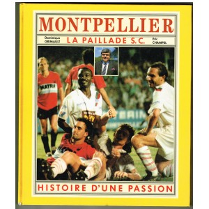 LIVRE DE FOOT : MONTPELLIER - LA PAILLADE S.C. - HISTOIRE D'UNE PASSION