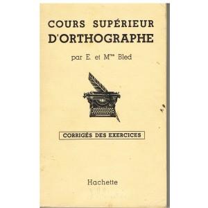 LIVRE SCOLAIRE - COURS SUPERIEUR D'ORTHOGRAPHE PAR E. ET Mme BLED - CORRIGES DES EXERCICES