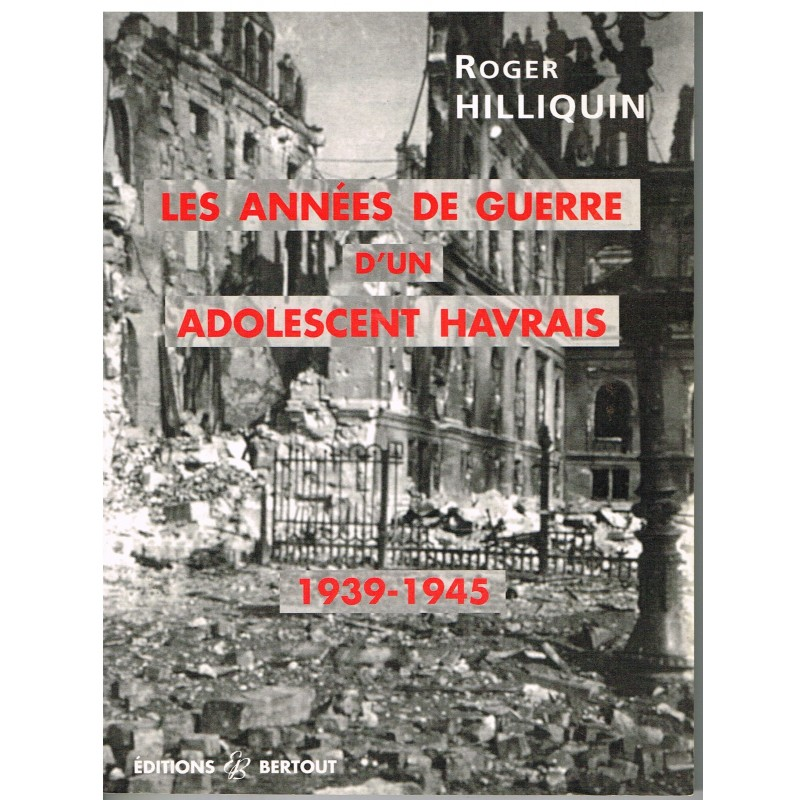 LIVRE - LES ANNEES DE GUERRE D'UN ADOLESCENT HAVRAIS - 1939-1945