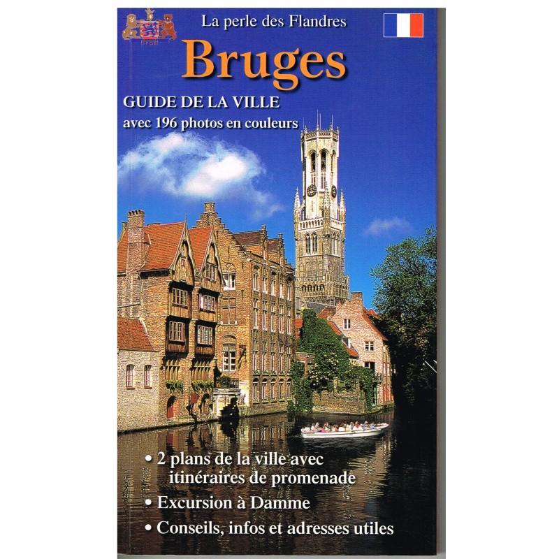 LIVRE - BRUGES LA PERLE DES FLANDRES - GUIDE DE LA VILLE